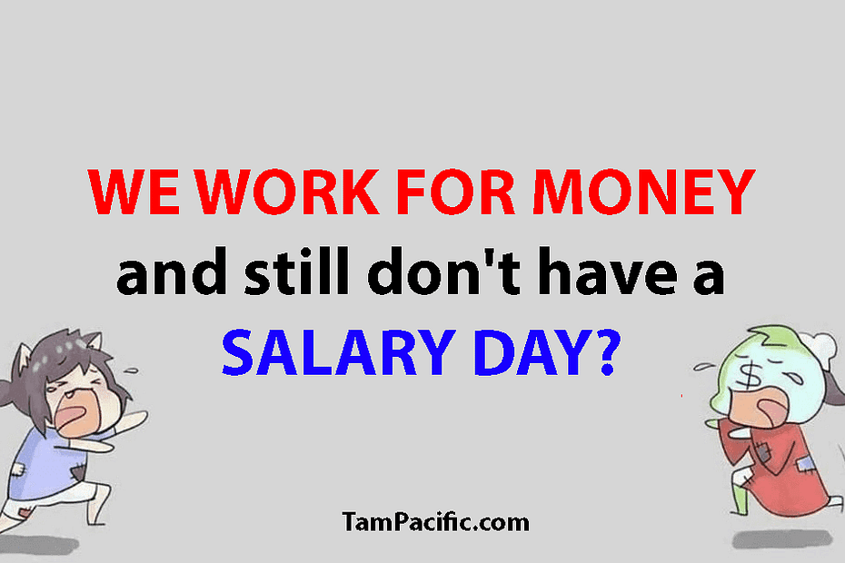 WE WORK FOR MONEY and still don't have a SALARY DAY?